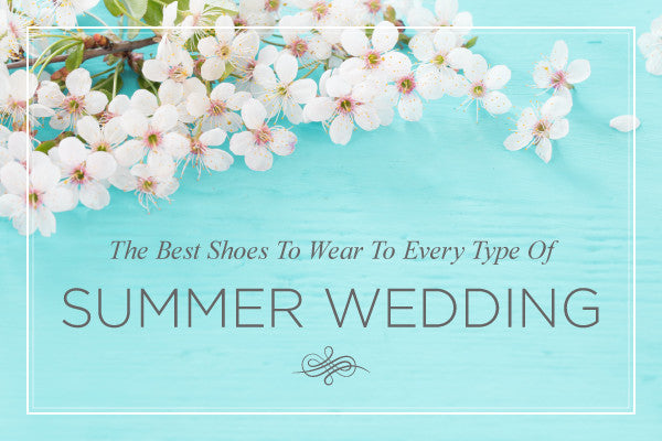 The Best Shoes To Wear To Every Type Of Summer Wedding