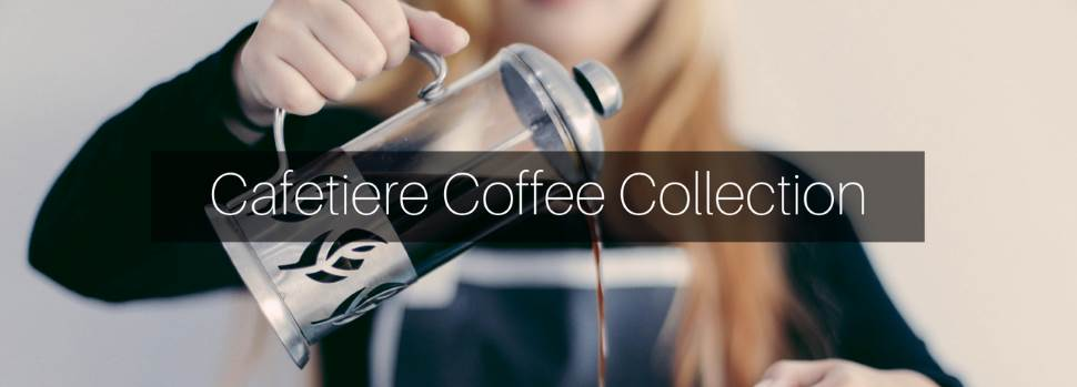 A range of coffees specially selected for the cafetiere