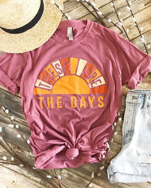 These Are The Days Tshirt