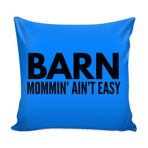 Barn Mommin' Ain't Easy - Pillow Cover
