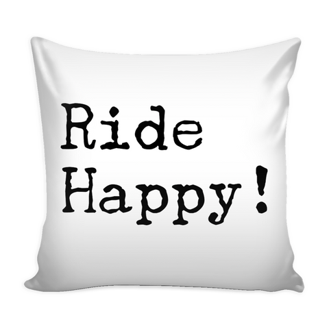 Ride Happy! - Pillow Cover - Various Colors