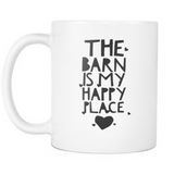 The Barn is my Happy Place - Coffee Mug 11 oz - Various Colors