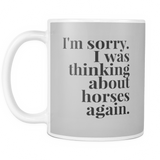 I'm sorry I was thinking about horses again - 11 oz coffee mug - Various Colors