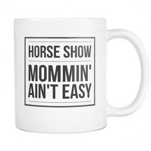 Horse Show Mommin' Ain't Easy - Coffee Mug - Various Colors