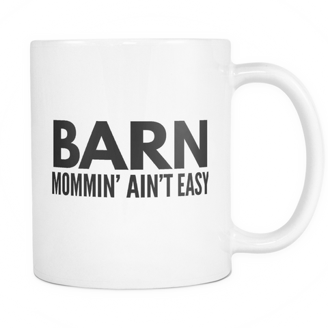 Barn Mommin' Ain't Easy - Coffee Mug - 11 0z