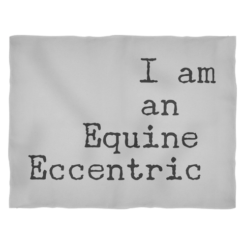 I am an Equine Eccentric - Fleece Blanket - Various Sizes