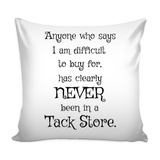 Anyone who says I am difficult to buy for - Pillow Cover - Various Colors