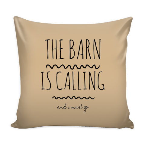 The Barn is Calling and I must go - Pillow Cover - Various Colors
