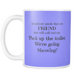 Everybody needs that one Friend - 11 oz mug - various colors