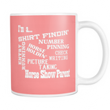Horse Show Parent - Coffee Mug 11 oz - Various Colors