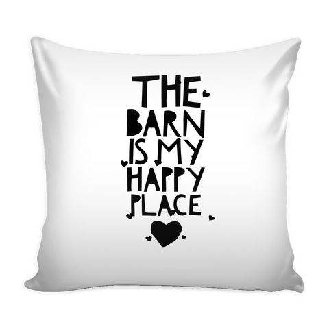 The Barn is my Happy Place - Pillow Cover - Various Colors