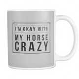 I'm okay with my horse crazy - coffee mug 11 oz - various colors