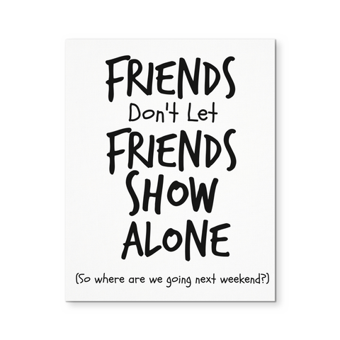 Friends Don't Let Friends Show Alone -  Canvas Poster
