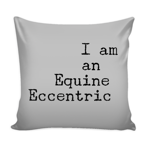I am an Equine Eccentric - Pillow Case - Various Colors