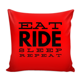 Eat Ride Sleep Repeat - Pillow Cover - Various Colors