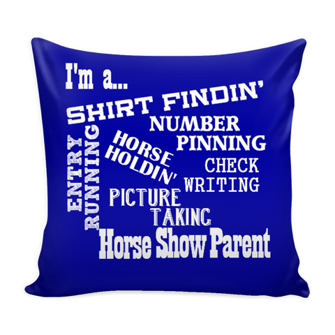 Horse Show Parent - Pillow Case - Various Colors