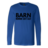 Barn Mommin' Ain't Easy - Long Sleeve Shirt - Various Colors