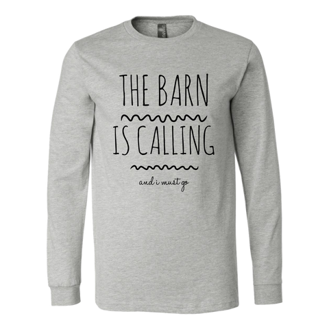 The Barn is Calling - Long Sleeve Shirt - Various Colors