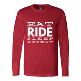 Eat Ride Sleep Repeat - Long Sleeve Tee Shirt - Various Colors