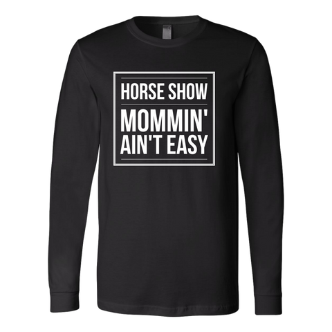 Horse Show Mommin' Ain't Easy - long sleeve shirt - various colors
