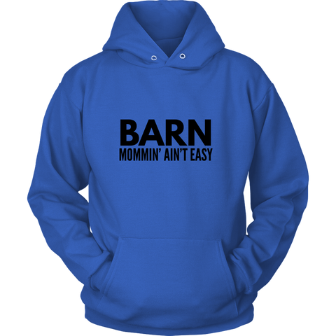 Barn Mommin' Ain't Easy - Hoodie- Various Colors
