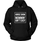 Horse Show Mommin' Ain't Easy - Hoodie - various colors