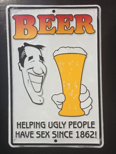 Beer Helping Ugly People Have Sex Since 1862 Sign