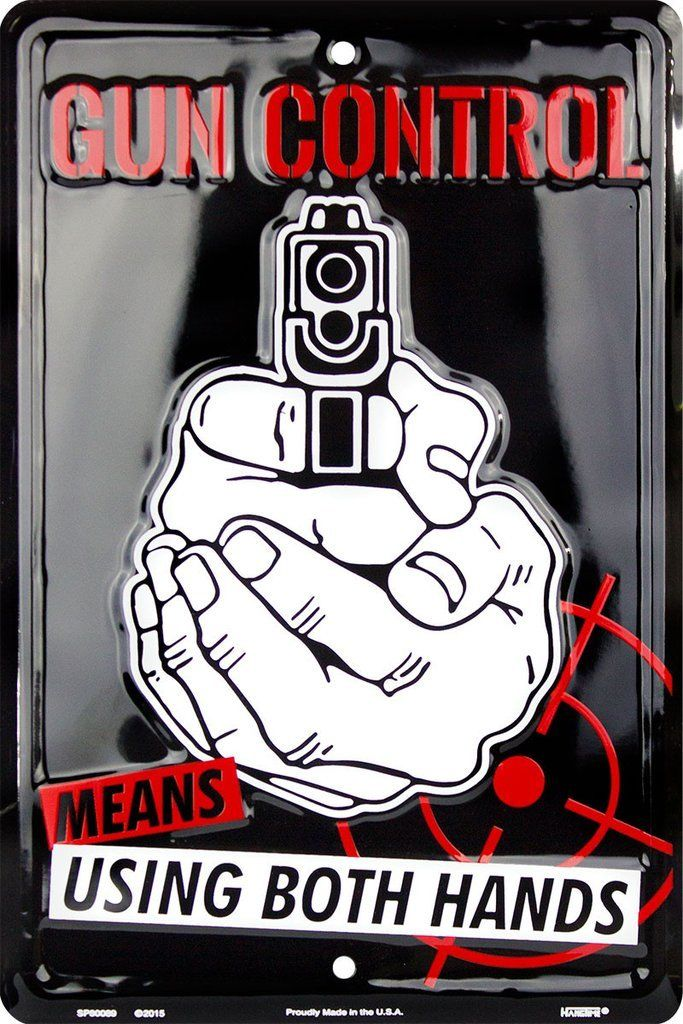 GUN CONTROL MEANS USING BOTH HANDS EMBOSSED METAL SIGN