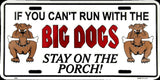 IF YOU CAN'T RUN WITH THE BIG DOGS STAY ON THE PORCH LICENSE PLATE