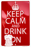 KEEP CALM AND DRINK ON 8 x 12