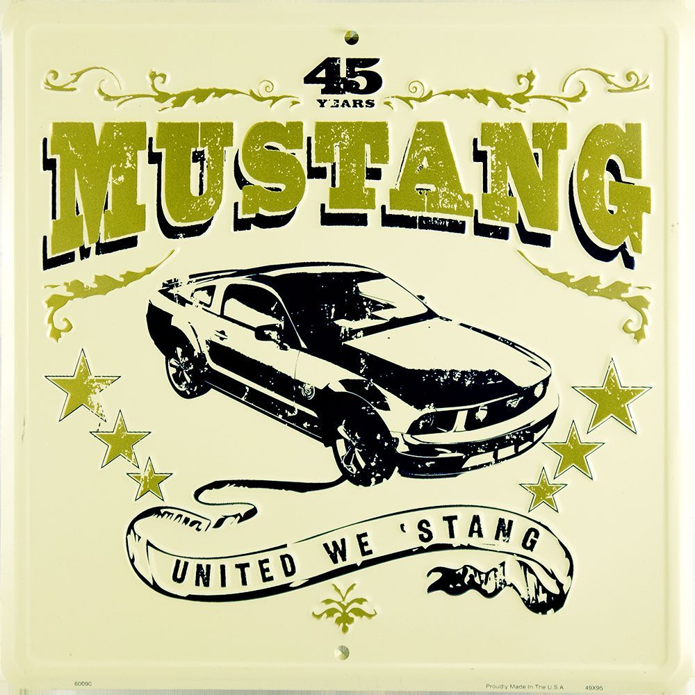 FORD MUSTANG UNITED WE STAND METAL EMBOSSED SIGN 45 YEARS