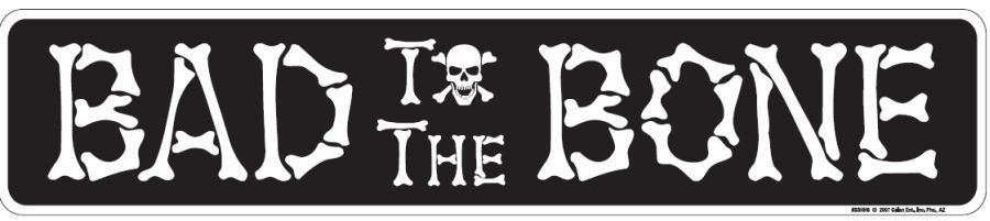 BAD TO THE BONE METAL STREET SIGN