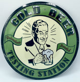 COLD BEER TESTING STATION TIN METAL ROUND SIGN 12