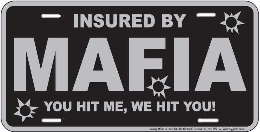 MAFIA CAR TRUCK TAG LICENSE PLATE METAL INSURED BY YOU HIT ME WE HIT YOU MANCAVE