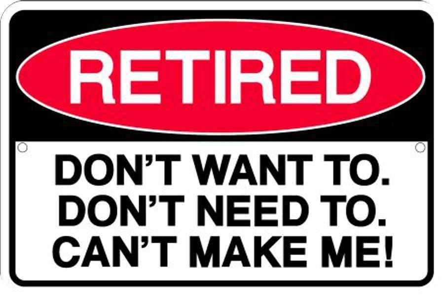 "Retired Sign 12"" X 8"" Metal Parking Don'T Want To Don'T Need To Can'T Make Me!"