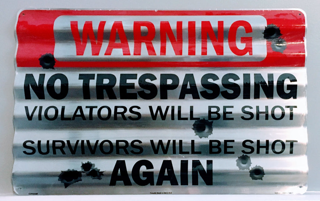 WARNING NO TRESPASSING VIOLATORS WILL BE SHOT CORRUGATED METAL SIGN 12 X 18""