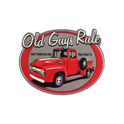 OLD GUYS RULE LIKE THEY USED TO TIN TRUCK SIGN