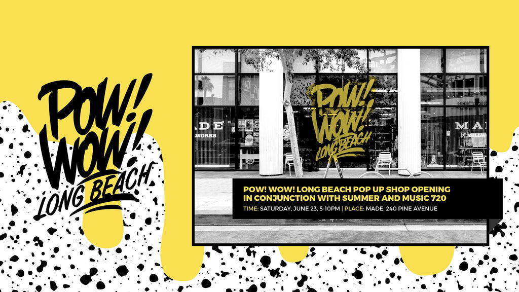 POW! WOW! Long Beach Pop Up Shop Opening at MADE