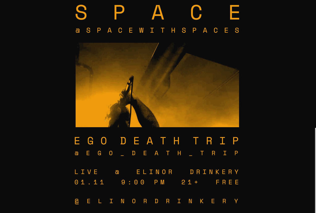Januray 11 - S P A C E // Ego Death Trip // Art Walk After Party