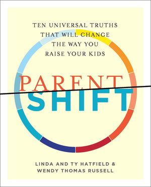 ParentShift : Ten Universal Truths That Will Change The Way You Raise Your Kids