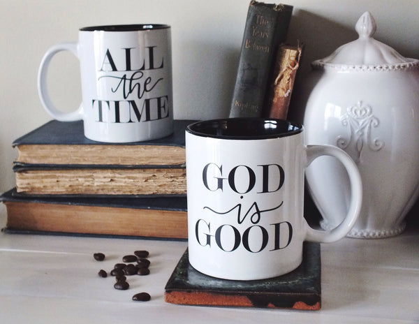 God is Good, All the Time · Two-Sided Ceramic Mugs