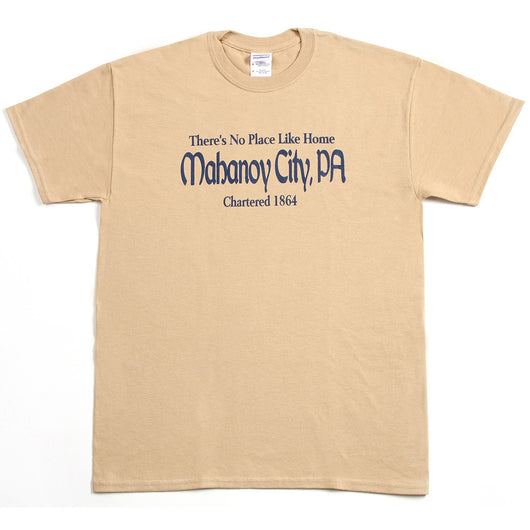 No Place Like Home - Mahanoy City, PA T-Shirt