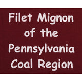 Got Kilbo? Filet Mignon of the Pennsylvania Coal Region T-Shirt