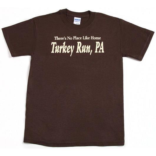 No Place Like Home - Turkey Run, PA T-Shirt
