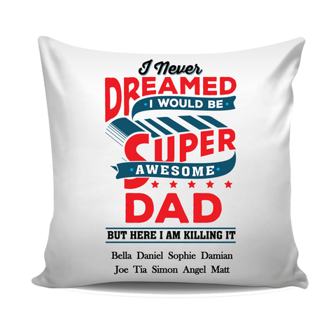 I Never Dreamed I Would Be Super Cool Awesome Dad Personalized Pillow Cover Special Edition