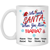 Who Needs Santa When You Have Nana Grandma Limited Edition High Quality Ceramic Coffee Mug Both Sides Print