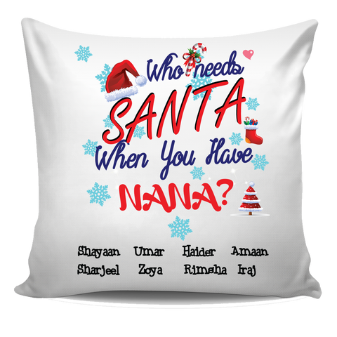 Who Needs Santa When You have Grandma Nana Personalized Pillow Cover Christmas Special Edition