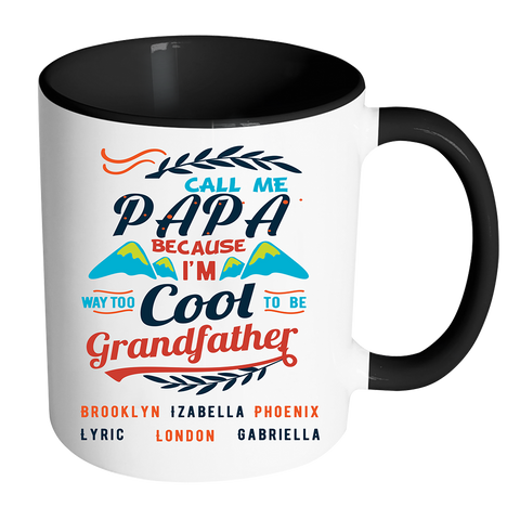 Call me Papa Because I am way too cool to be called Grandfather Accent  High Quality Ceramic Coffee Mug Both Sides Print