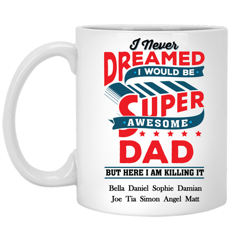 I Never Dreamed I Would Be Super Awesome Dad Personalized Ceramic Coffee Mugs