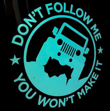 Don't Follow Me You Won't Make It Decal